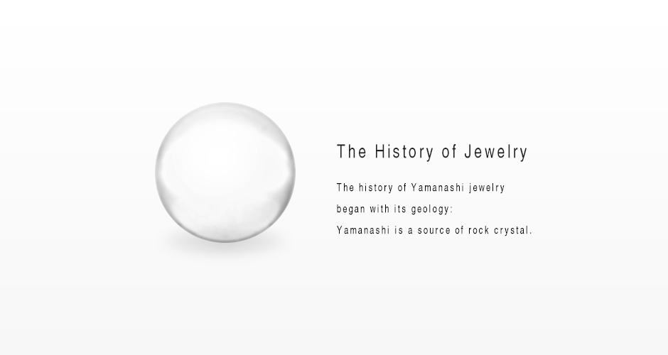 The History of Jewelry The history of Yamanashi jewelry began wi